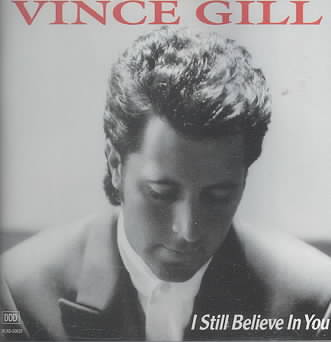 I STILL BELIEVE IN YOU BY GILL,VINCE (CD)