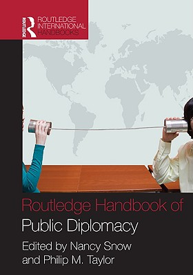 The Routledge Handbook of Public Diplomacy By Snow, Nancy (EDT)/ Taylor, Philip M. (EDT)